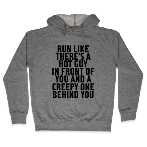 Run Like There Is A Hot Guy In Front Of You Hooded Sweatshirt
