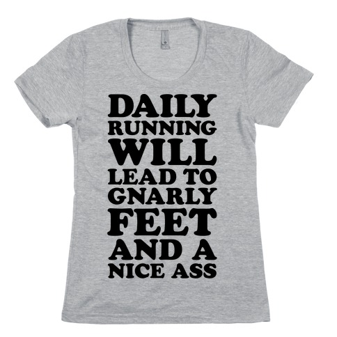 Daily Running Will Lead To Gnarly Feet and a Nice Ass Womens T-Shirt