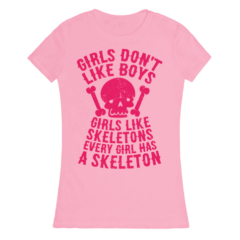 Girls Dont Like Boys Girls Like Skeletons Womens T-Shirt