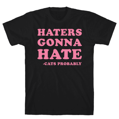 Haters Gonna Hate Cats Mens T-Shirt