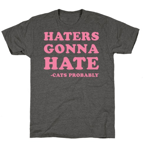 Haters Gonna Hate Cats T-Shirt