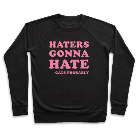 Haters Gonna Hate Cats Pullover