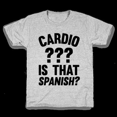 Cardio? Is That Spanish? Kids T-Shirt