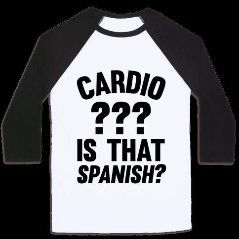 Cardio? Is That Spanish? Baseball Tee