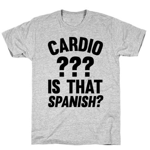 Cardio? Is That Spanish? T-Shirt