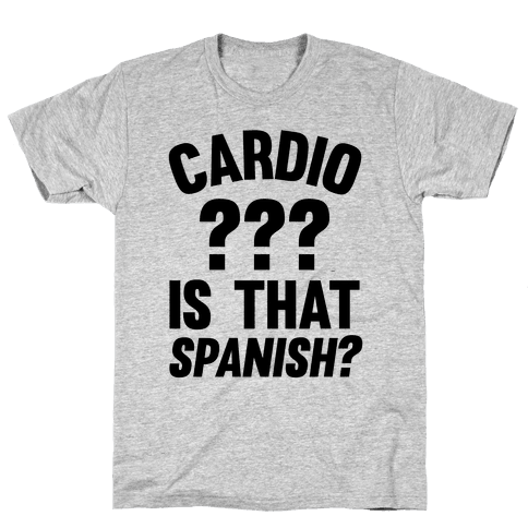 Cardio? Is That Spanish? Mens T-Shirt