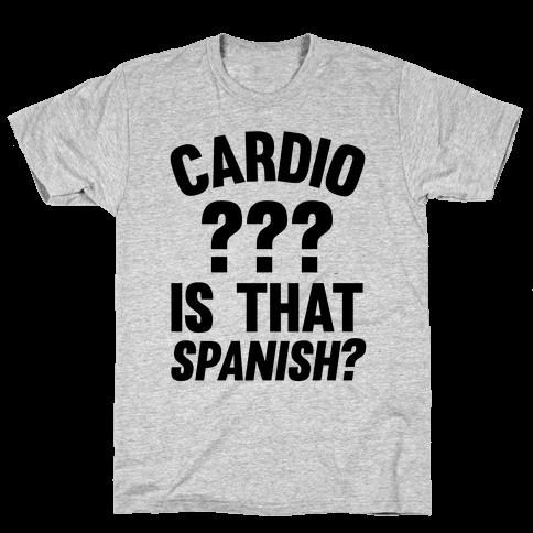 Cardio? Is That Spanish? Mens T-Shirt