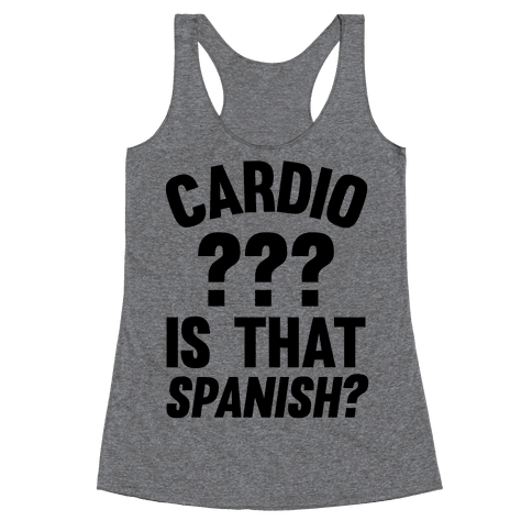 Cardio? Is That Spanish? Racerback Tank Top