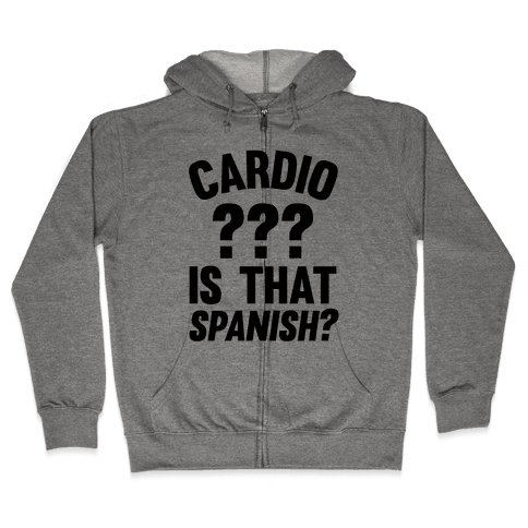 Cardio? Is That Spanish? Zip Hoodie