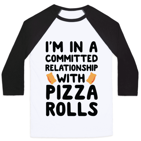 I'm In A Committed Relationship With Pizza Rolls Baseball Tee