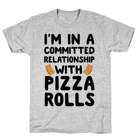 I'm In A Committed Relationship With Pizza Rolls Mens T-Shirt