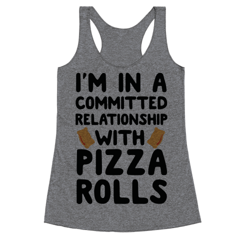 I'm In A Committed Relationship With Pizza Rolls Racerback Tank Top