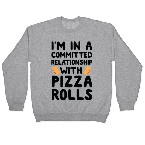 I'm In A Committed Relationship With Pizza Rolls Pullover