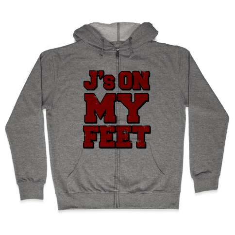 J's on My Feet Zip Hoodie