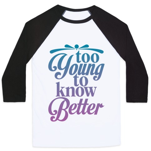 Too Young To Know Better Baseball Tee