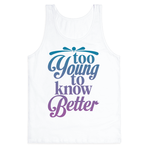 Too Young To Know Better Tank Top