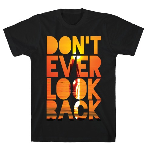 Don't Ever Look Back T-Shirt