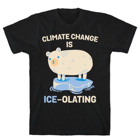 Climate Change Is Ice-olating T-Shirt