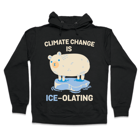 Climate Change Is Ice-olating Hooded Sweatshirt