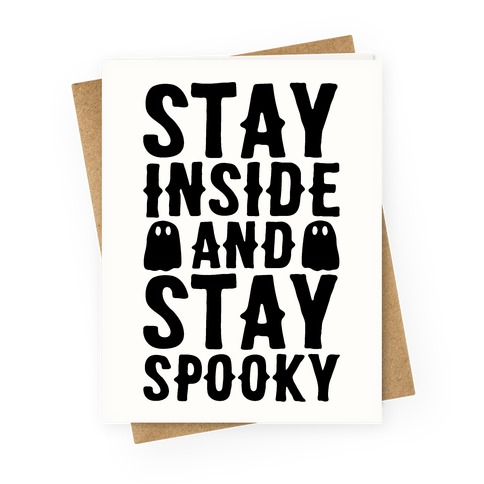 Stay Inside And Stay Spooky Greeting Card