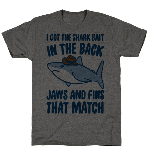 I Got The Shark Bait In The Back Jaws and Fins To Match Parody T-Shirt