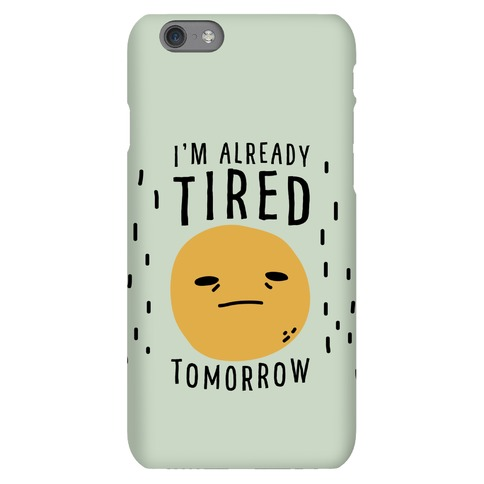 I'm Already Tired Tomorrow Phone Case
