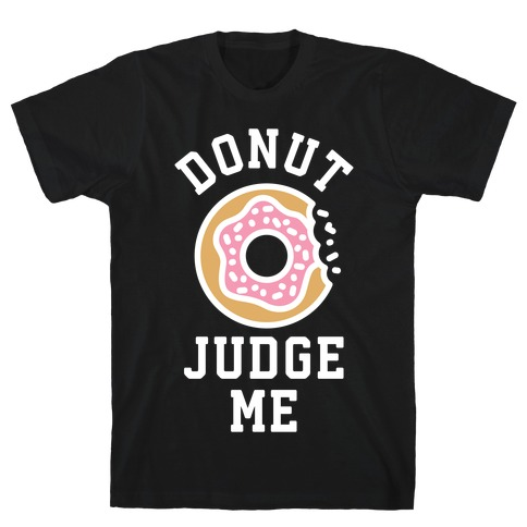 Donut Judge Me T-Shirt