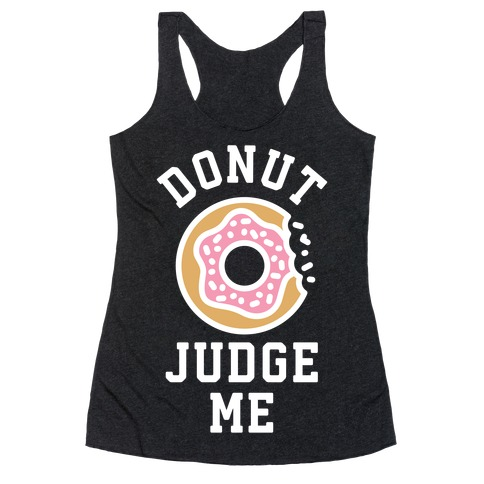 Donut Judge Me Racerback Tank Top