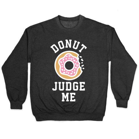 Donut Judge Me Pullover