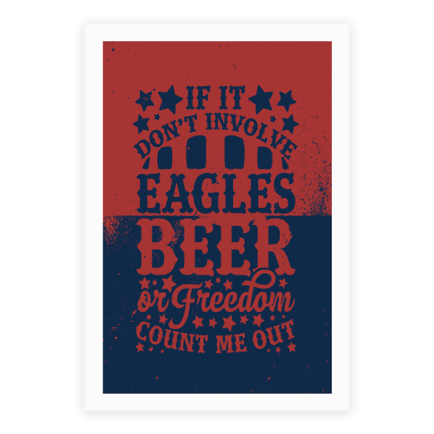 If It Don't Involve Eagles Beer or Freedom, Count Me Out Poster