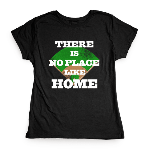 There is No Place Like Home Womens T-Shirt