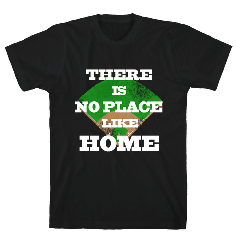 There is No Place Like Home Mens T-Shirt