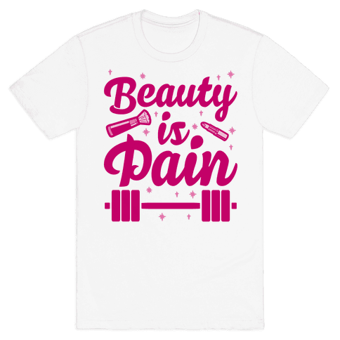 Beauty Is Pain Mens T-Shirt