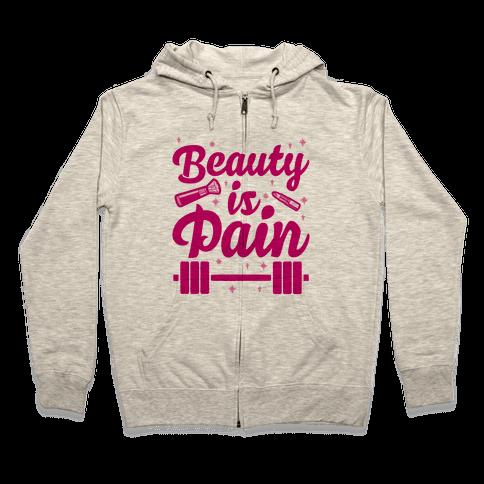Beauty Is Pain Zip Hoodie