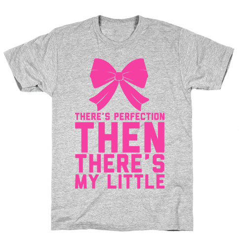 There's Perfection Then There's My Little Mens T-Shirt