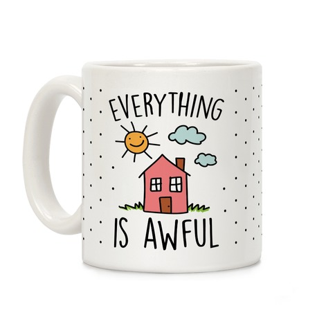 Everything Is Awful Coffee Mug