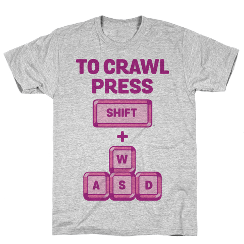 To Crawl Press Shift + WASD Mens T-Shirt