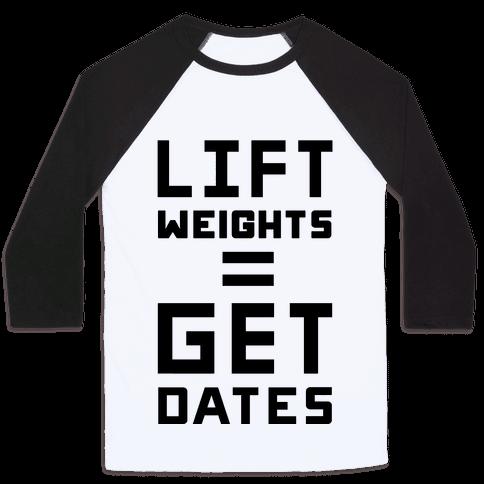 Lift Weights Get Dates Baseball Tee