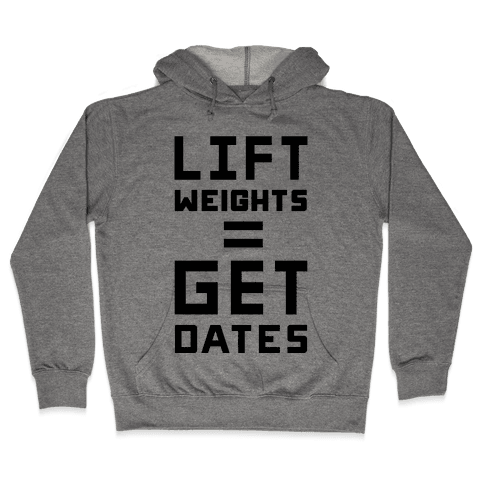 Lift Weights Get Dates Hooded Sweatshirt