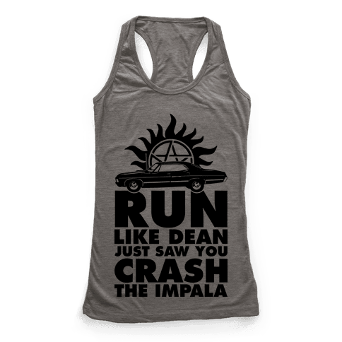 Run Like Dean Just Saw You Crash the Impala Racerback Tank Top