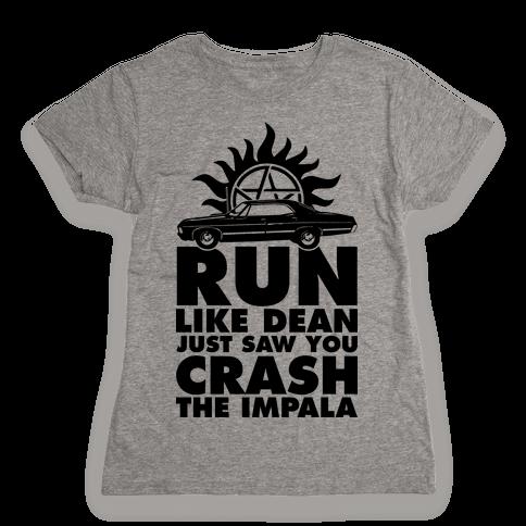 Run Like Dean Just Saw You Crash the Impala Womens T-Shirt