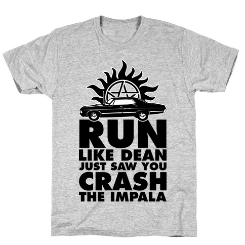 Run Like Dean Just Saw You Crash the Impala T-Shirt