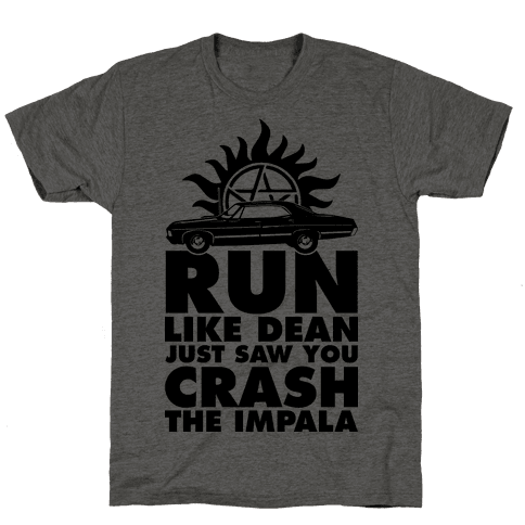Run Like Dean Just Saw You Crash the Impala Mens T-Shirt