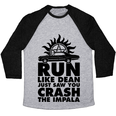 Run Like Dean Just Saw You Crash the Impala Baseball Tee