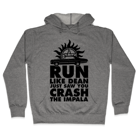 Run Like Dean Just Saw You Crash the Impala Hooded Sweatshirt