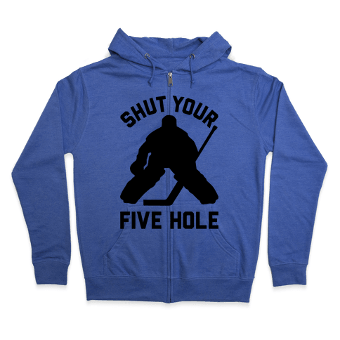 Shut Your Five Hole Zip Hoodie