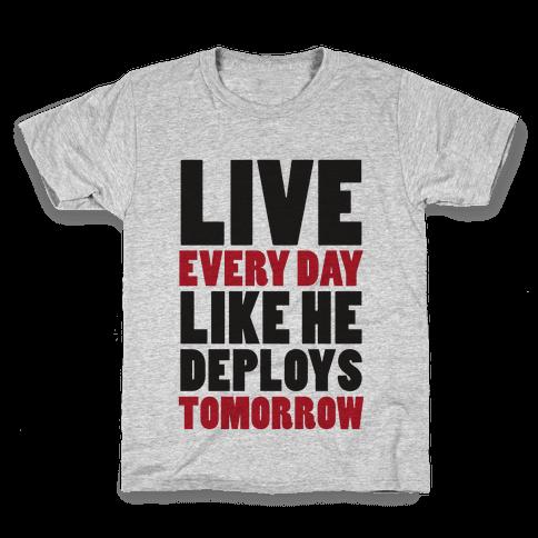 Live Every Day Like He Deploys Tomorrow (V-Neck) Kids T-Shirt
