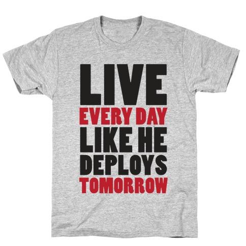 Live Every Day Like He Deploys Tomorrow (V-Neck) Mens T-Shirt