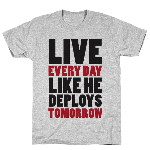 Live Every Day Like He Deploys Tomorrow (V-Neck) Mens T-Shirt