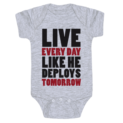 Live Every Day Like He Deploys Tomorrow (V-Neck) Baby Onesy